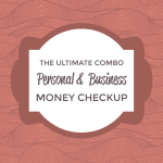 The Ultimate Combo: Personal and Business Money Checkup