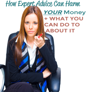 How Expert Advice Can Harm Your Money and What You Can Do About It