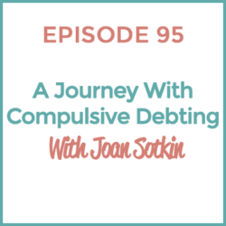 HMM 95 - A Journey with compulsive debting with Joan Sotkin