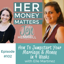 HMM 102: How To Jumpstart Your Marriage & Money in 4 Weeks With Elle Martinez