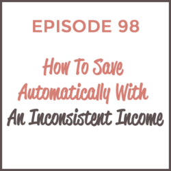 HMM 98: How To Save Automatically With An Inconsistent Income