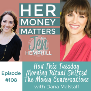 HMM 108: How This Tuesday Morning Ritual Shifted The Money Conversations With Dana Malstaff