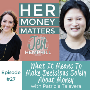 HMM 27: What It Means To Make Decisions Solely About Money With Patricia Talavera