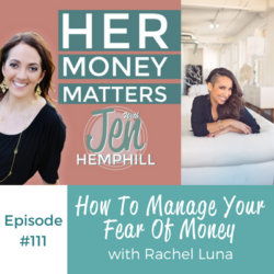 HMM 111: How To Manage Your Fear Of Money With Rachel Luna