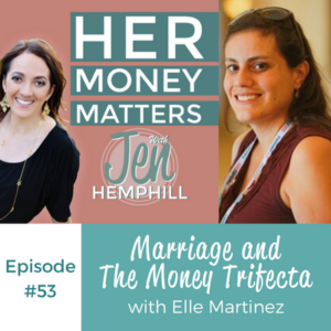 HMM 53: Marriage and The Money Trifecta With Elle Martinez