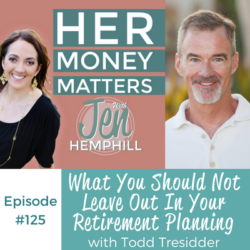 HMM 125: What You Should Not Leave Out In Your Retirement Planning With Todd Tresidder
