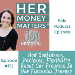 HMM 132: How Confidence, Patience, Flexibility Boost Our Progress In Our Financial Journey