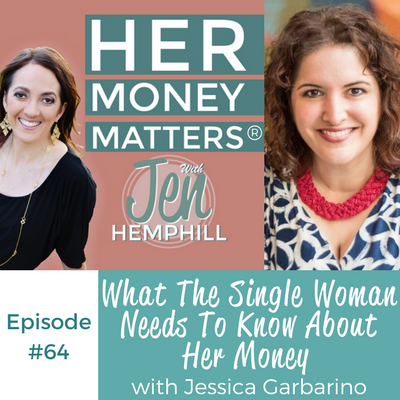HMM 64: What The Single Woman Needs To Know About Her Money With Jessica Garbarino