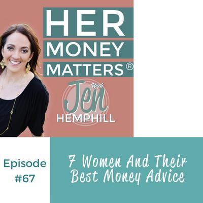 HMM 67: 7 Women And Their Best Money Advice