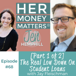HMM 68: [Part 1 of 2] The Real Low Down On Student Loans With Jay Fleischman