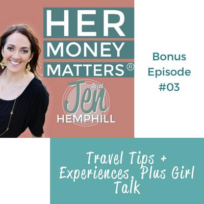 HMM Bonus Episode 3: Travel Tips + Experiences, Plus Girl Talk