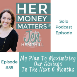 HMM 85: My Plan To Maximizing Our Savings In The Next 6 Months