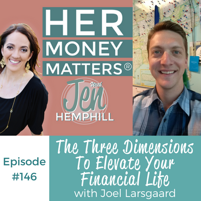HMM 146: The Three Dimensions To Elevate Your Financial Life With Joel Larsgaard