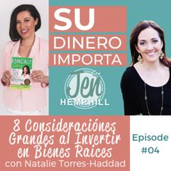 SDI 4: Consideraciónes Grandes al Invertir en Bienes Raices con Natalie Torres-Haddad