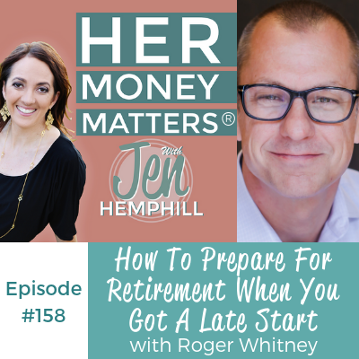 How To Prepare For Retirement When You Got A Late Start With Roger Whitney | HMM 158