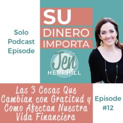 SDI 12: Las 3 Cosas Que Cambian con Gratitud y Como Afectan Nuestra Vida Financiera