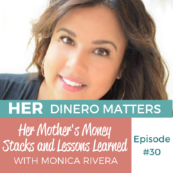 HDM 30: Her Mother's Money Stacks and Lessons Learned with Monica Rivera