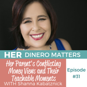 HDM 31: Her Parent's Conflicting Money Views and Their Teachable Moments with Shanna Kabatznick