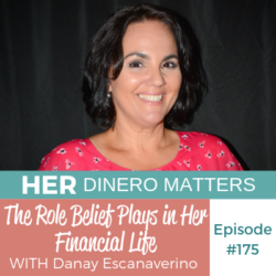 HDM 175: The Role Belief Plays in Her Financial Life with Danay Escanaverino