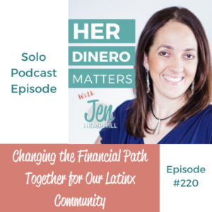 Changing the Financial Path Together for Our Latinx Community| HDM 220
