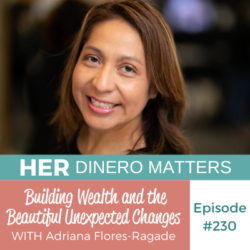 HDM 230: Building Wealth and the Beautiful Unexpected Changes with Adriana Flores-Ragade