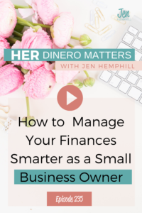 Her Dinero Matters show notes for episode 235 that talks about managing finances as a small business owner