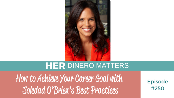 How to Achieve your Career Goal with Soledad O'Brien's Best Practices | HDM 250