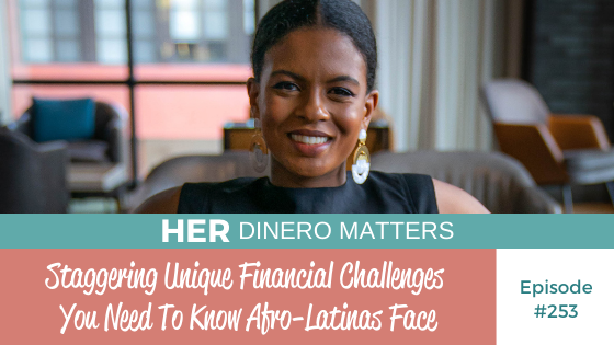 Staggering Unique Financial Challenges You Need To Know Afro-Latinas Face | HDM 253