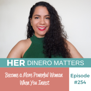 Become a More Powerful Woman When You Invest | HDM 254