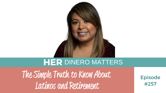 The Simple Truth to Know About Latinos and Retirement | HDM 257