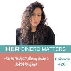 How to Navigate Money Being a DACA Recipient | HDM 261