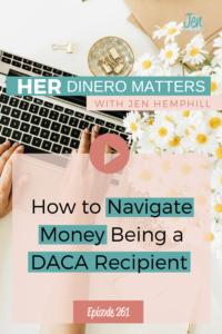 How to Navigate Money Being a DACA Recipient | HDM 261
