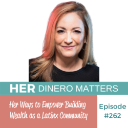 #262- Her Ways to Empower Building Wealth as a Latinx Community