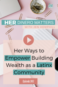 Her Ways to Empower Building Wealth as a Latinx Community  | HDM 262