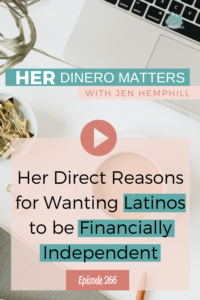Her Direct Reasons for Wanting Latinos to be Financially Independent | HDM 266