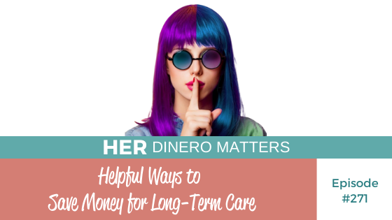 #271 - Helpful Ways to Save Money for Long-Term Care